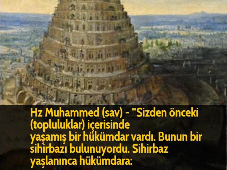 """Hz Muhammed (sav) - """"Sizden önceki (topluluklar) içerisinde yaşamış bir hükümdar vardı. Bunun bir sihirbazı bulunuyordu. Sihirbaz yaşlanınca hükümdara:"""