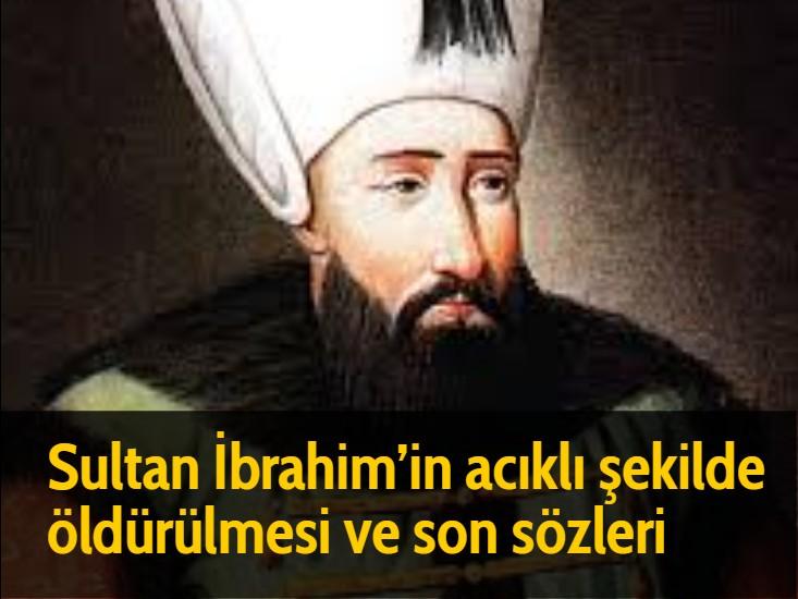 Sultan İbrahim'in acıklı şekilde öldürülmesi ve son sözleri
