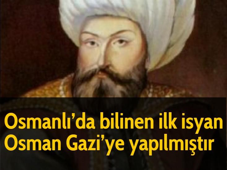 Osmanlı'da bilinen ilk isyan Osman Gazi'ye yapılmıştır