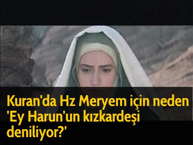 Kuran'da Hz Meryem için neden 'Ey Harun'un kızkardeşi deniliyor?'