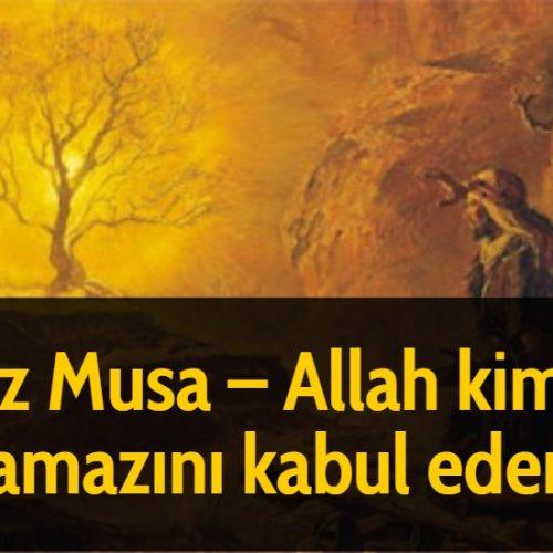 Hz Musa - Allah kimin namazını kabul eder?