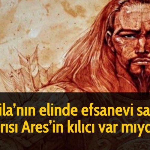 Attila'nın elinde efsanevi savaş tanrısı Ares'in kılıcı var mıydı?
