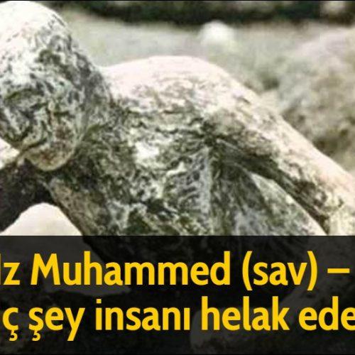 Hz Muhammed (sav) - Üç şey insanı helak eder: