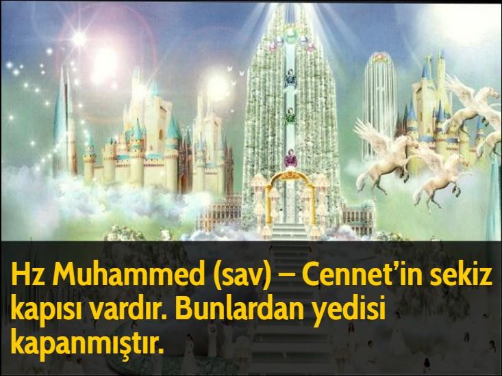 Hz Muhammed (sav) - Cennet'in sekiz kapısı vardır. Bunlardan yedisi kapanmıştır.