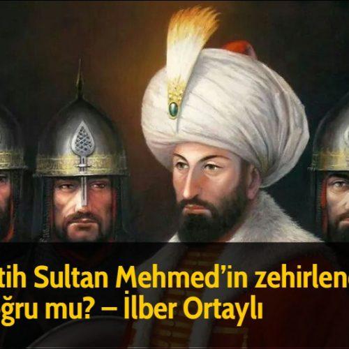 Fatih Sultan Mehmed'in zehirlendiği doğru mu? - İlber Ortaylı