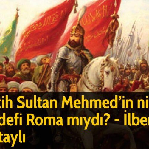 Fatih Sultan Mehmed'in nihai hedefi Roma mıydı? - İlber Ortaylı