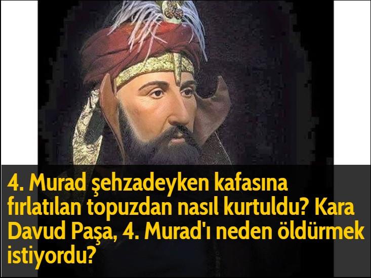 4. Murad şehzadeyken kafasına fırlatılan topuzdan nasıl kurtuldu? Kara Davud Paşa, 4. Murad'ı neden öldürmek istiyordu?