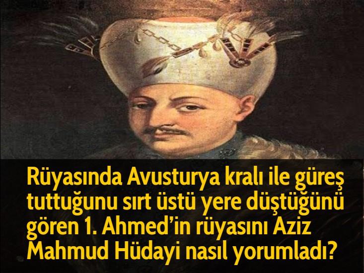 Rüyasında Avusturya kralı ile güreş tuttuğunu sırt üstü yere düştüğünü gören 1. Ahmed'in rüyasını Aziz Mahmud Hüdayi nasıl yorumladı?