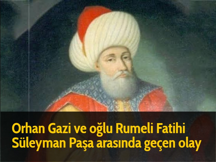 Orhan Gazi ve oğlu Rumeli Fatihi Süleyman Paşa arasında geçen olay