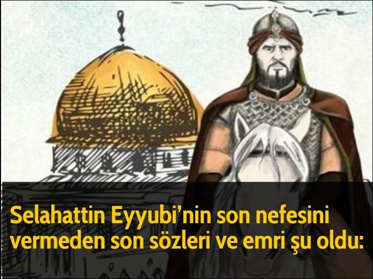 Selahattin Eyyubi'nin son nefesini vermeden son sözleri ve emri şu oldu: