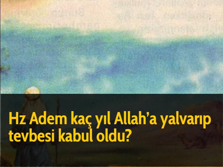 Hz Adem kaç yıl Allah'a yalvarıp tevbesi kabul oldu?