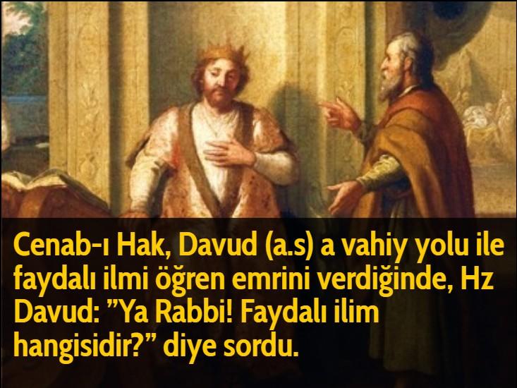 Cenab-ı Hak, Davud (a.s) a vahiy yolu ile faydalı ilmi öğren emrini verdiğinde, Hz Davud:  ''Ya Rabbi! Faydalı ilim hangisidir?'' diye sordu.