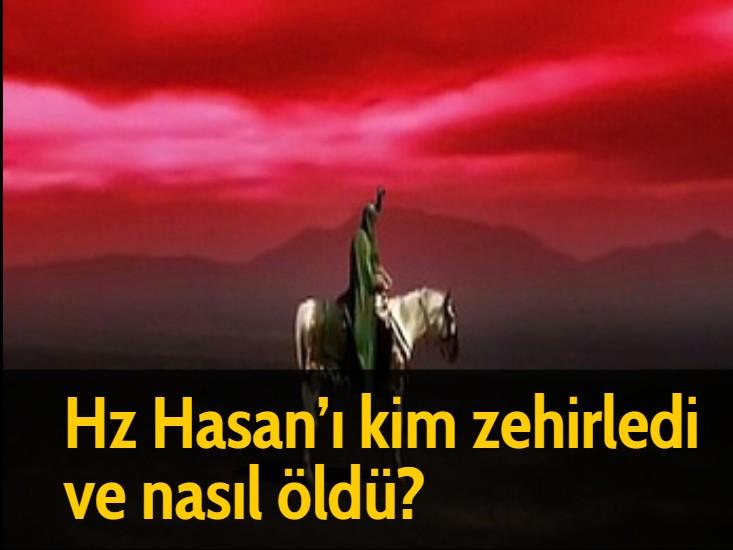 Hz Hasan'ı kim zehirledi ve nasıl öldü?