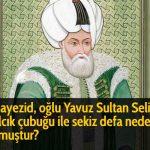 2. Bayezid, oğlu Yavuz Sultan Selim'e kızılcık çubuğu ile sekiz defa neden vurmuştur?