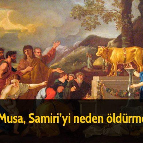 Hz Musa, Samiri'yi neden öldürmedi?