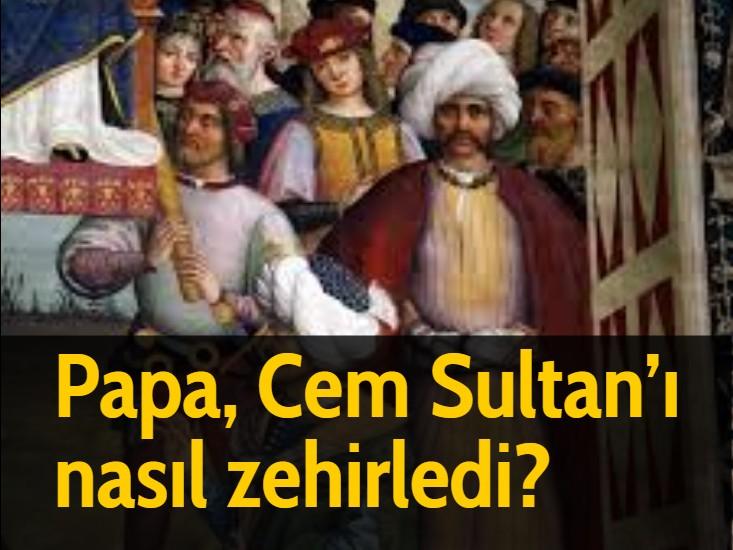 Papa, Cem Sultan'ı nasıl zehirledi?