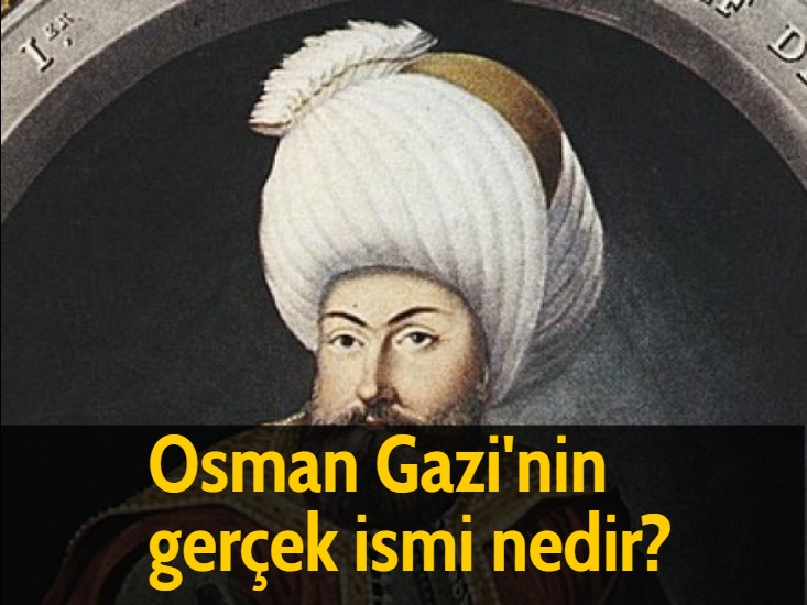 Osman Gazi'nin gerçek ismi nedir?