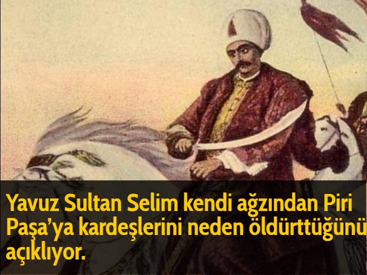 Yavuz Sultan Selim kendi ağzından Piri Paşa'ya kardeşlerini neden öldürttüğünü açıklıyor.