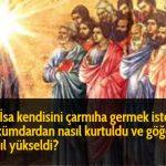 Hz İsa kendisini çarmıha germek isteyen hükümdardan nasıl kurtuldu ve göğe nasıl yükseldi?