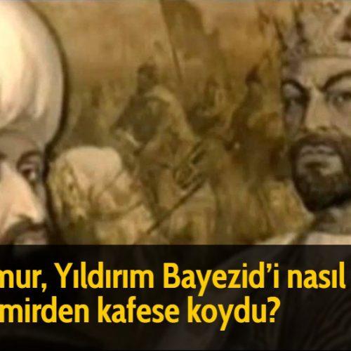 Timur, Yıldırım Bayezid'i nasıl bir demirden kafese koydu?