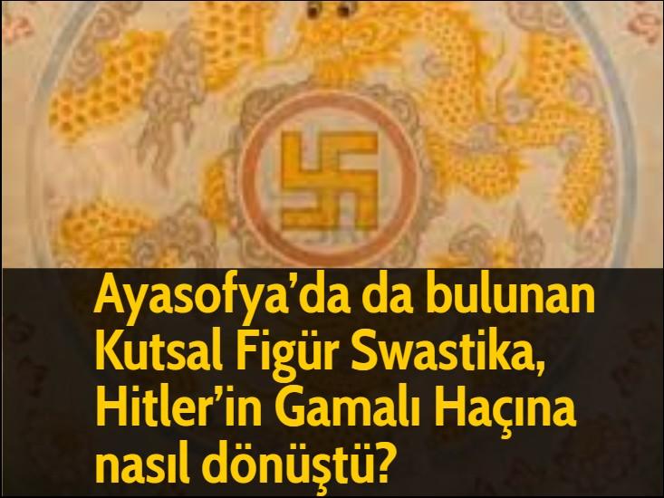 Ayasofya'da da bulunan Kutsal Figür Swastika, Hitler'in Gamalı Haçına nasıl dönüştü?