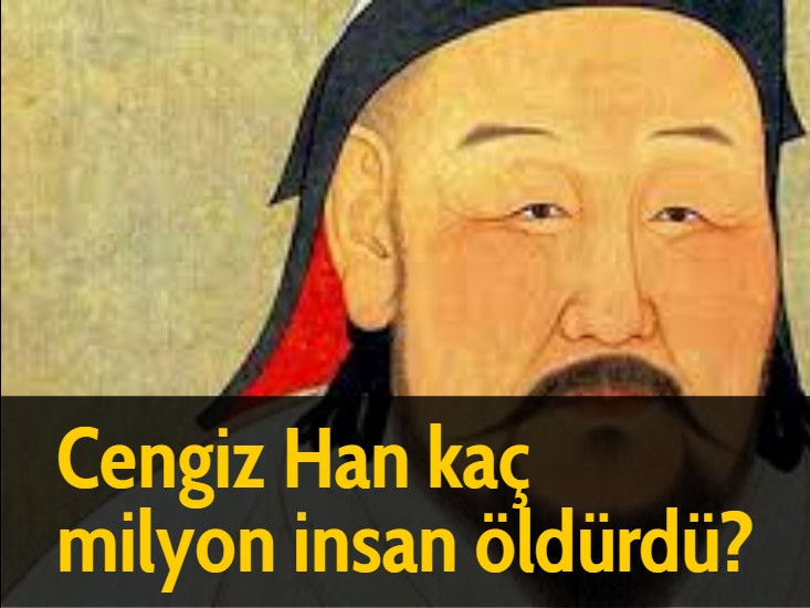 Cengiz Han kaç milyon insan öldürdü?