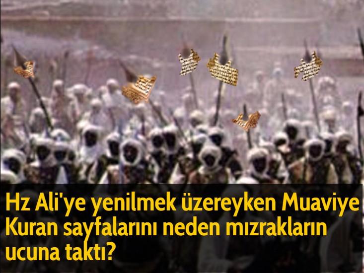 Hz Ali'ye yenilmek üzereyken Muaviye Kuran sayfalarını neden mızrakların ucuna taktı?