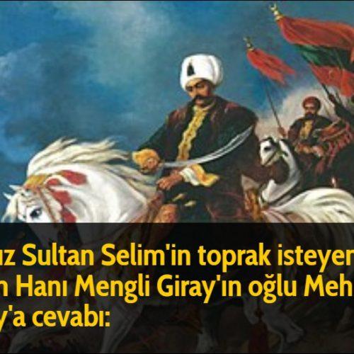 Yavuz Sultan Selim'in toprak isteyen Kırım Hanı Mengli Giray'ın oğlu Mehmet Giray'a cevabı: