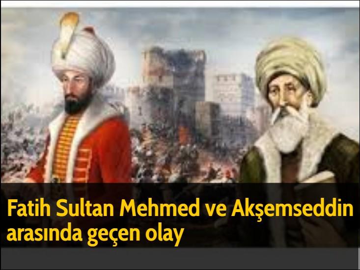 Fatih Sultan Mehmed ve Akşemseddin arasında geçen olay