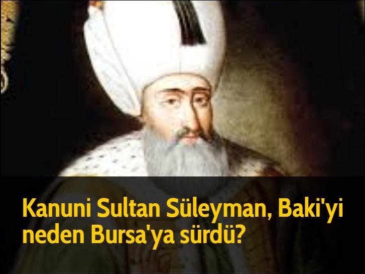 Kanuni Sultan Süleyman, Baki'yi neden Bursa'ya sürdü?