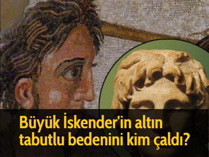 Büyük İskender'in altın tabutlu bedenini kim çaldı?