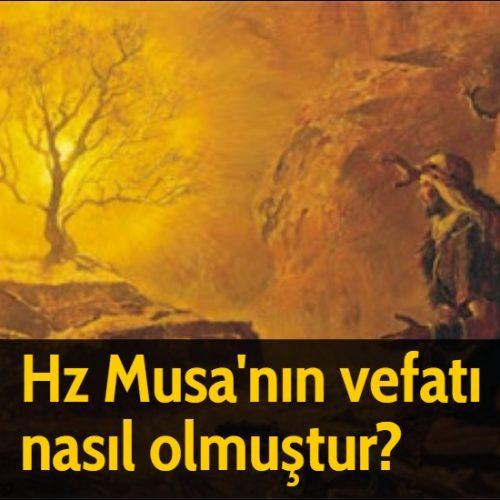 Hz Musa'nın vefatı nasıl olmuştur?