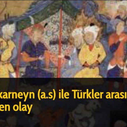 Zülkarneyn (a.s) ile Türkler arasında geçen olay