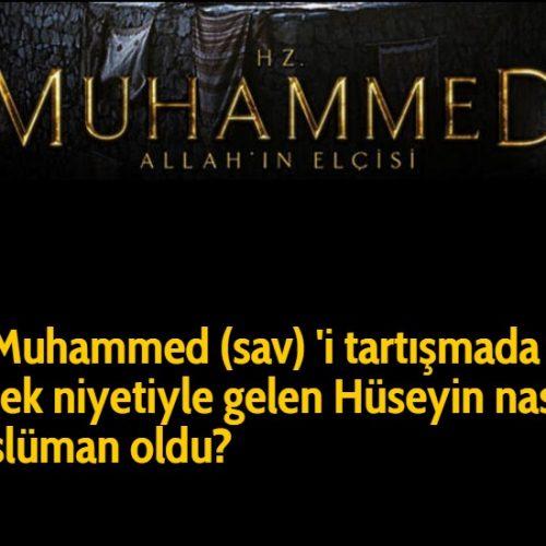 Hz Muhammed (sav) 'i tartışmada mat etmek niyetiyle gelen Hüseyin nasıl müslüman oldu?