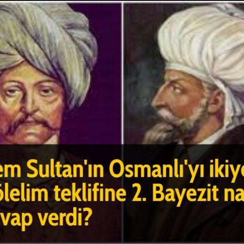 Cem Sultan'ın Osmanlı'yı ikiye bölelim teklifine 2. Bayezit nasıl cevap verdi?