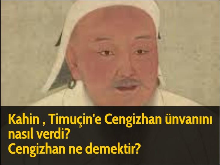 Kahin , Timuçin'e Cengizhan ünvanını nasıl verdi? Cengizhan ne demektir?