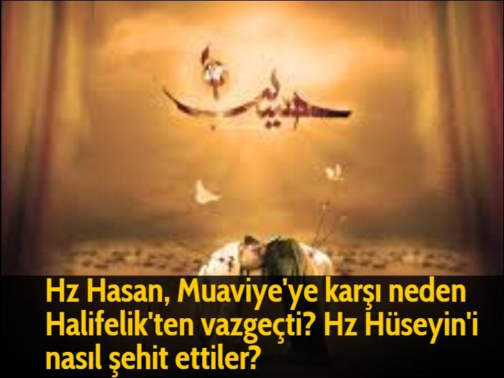 Hz Hasan, Muaviye'ye karşı neden Halifelik'ten vazgeçti? Hz Hüseyin'i nasıl şehit ettiler?