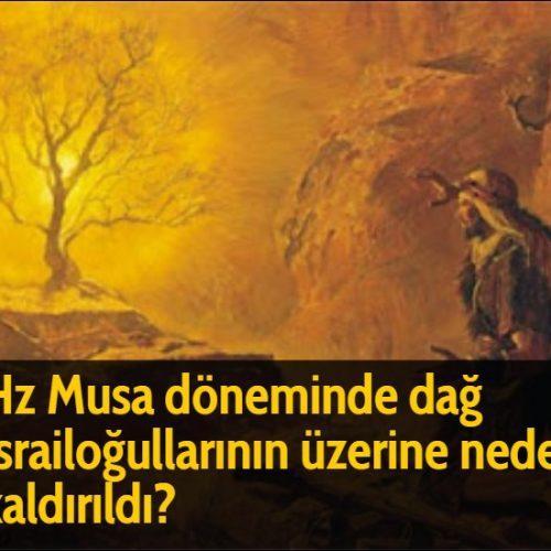 Hz Musa döneminde dağ İsrailoğullarının üzerine neden kaldırıldı?