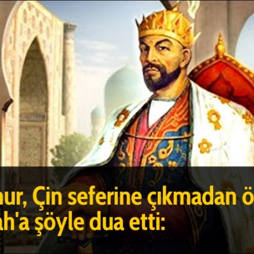 Timur, Çin seferine çıkmadan önce Allah'a şöyle dua etti: