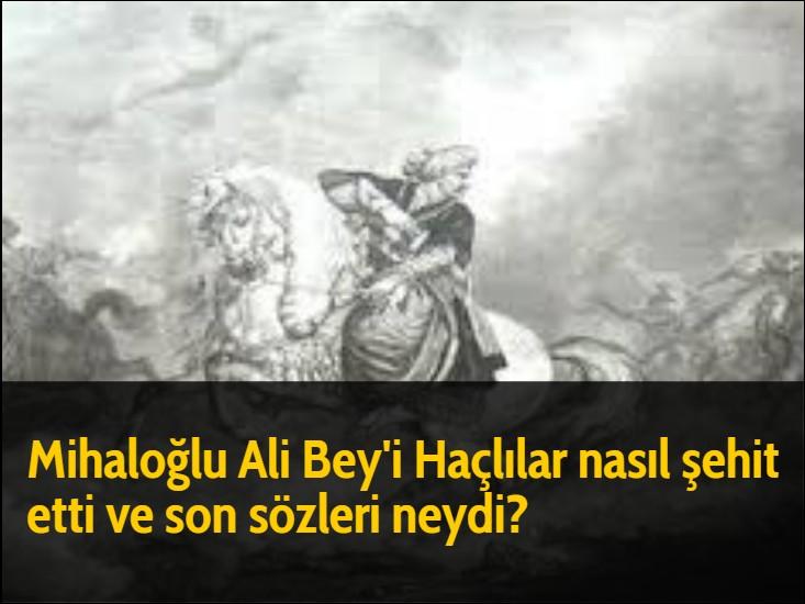 Mihaloğlu Ali Bey'i Haçlılar nasıl şehit etti ve son sözleri neydi?