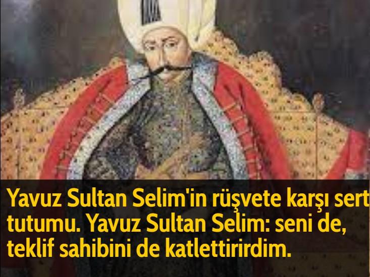 Yavuz Sultan Selim'in rüşvete karşı sert tutumu. Yavuz Sultan Selim: Seni de, teklif sahibini de katlettirirdim.