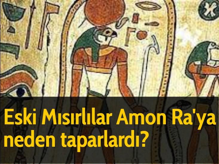 Eski Mısırlılar Amon Ra'ya neden taparlardı?