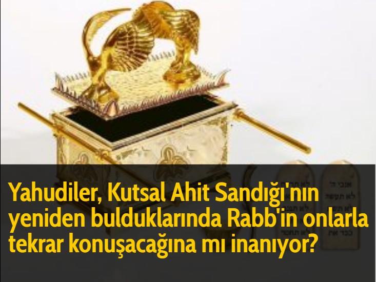 Yahudiler, Kutsal Ahit Sandığı'nın yeniden bulduklarında Rabb'in onlarla tekrar konuşacağına mı inanıyor?