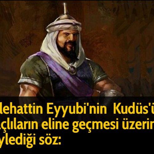 Selehattin Eyyubi'nin  Kudüs'ün Haçlıların eline geçmesi üzerine söylediği söz:
