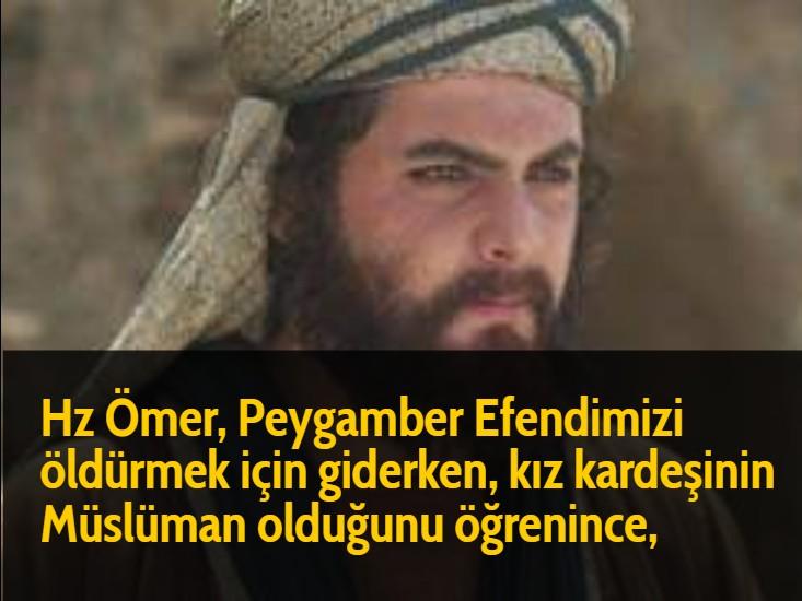 Hz Ömer, Peygamber Efendimizi öldürmek için giderken, kız kardeşinin Müslüman olduğunu öğrenince,