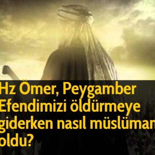 Hz Ömer, Peygamber Efendimizi öldürmeye giderken nasıl müslüman oldu?