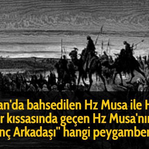 Kuran'da bahsedilen Hz Musa ile Hz Hızır kıssasında geçen Hz Musa'nın ''Genç Arkadaşı'' hangi peygamberdir?