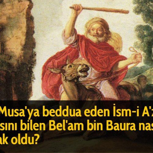 Hz Musa'ya beddua eden İsm-i A'zam duasını bilen Bel'am bin Baura nasıl helak oldu?