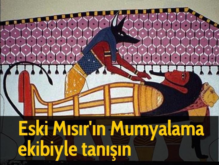 Eski Mısır'ın Mumyalama ekibinin görevleri