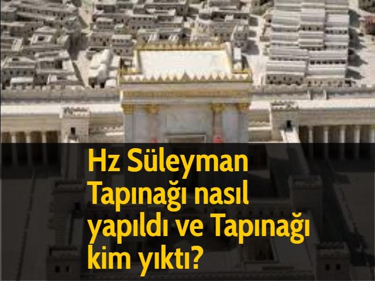 Hz Süleyman Tapınağı nasıl yapıldı ve Tapınağı kim yıktı?